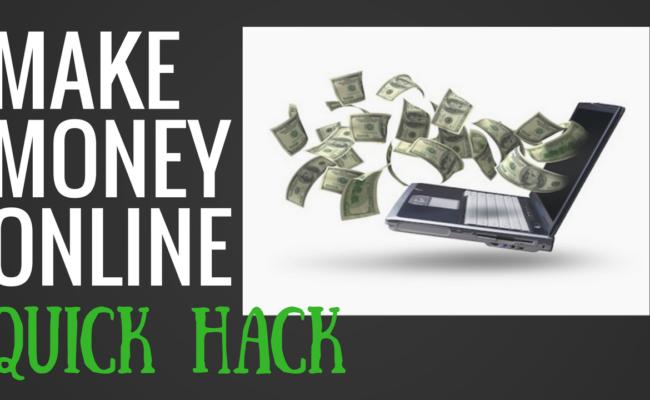 Make Money Online Quick Hack