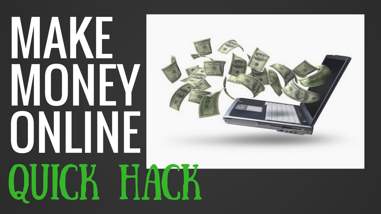 Make Money Online Quick Hack
