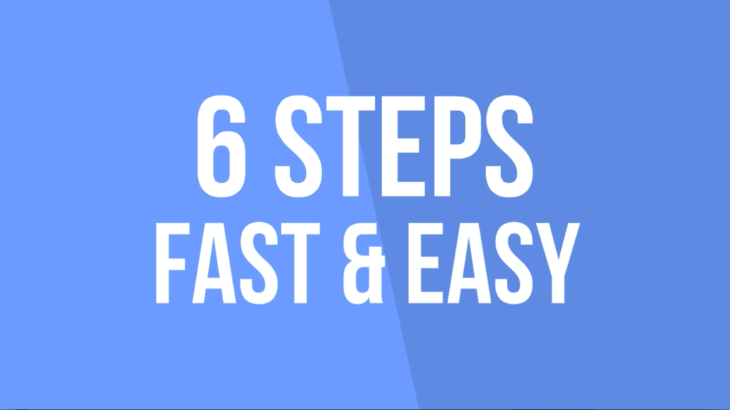 6 Steps Fast and Easy